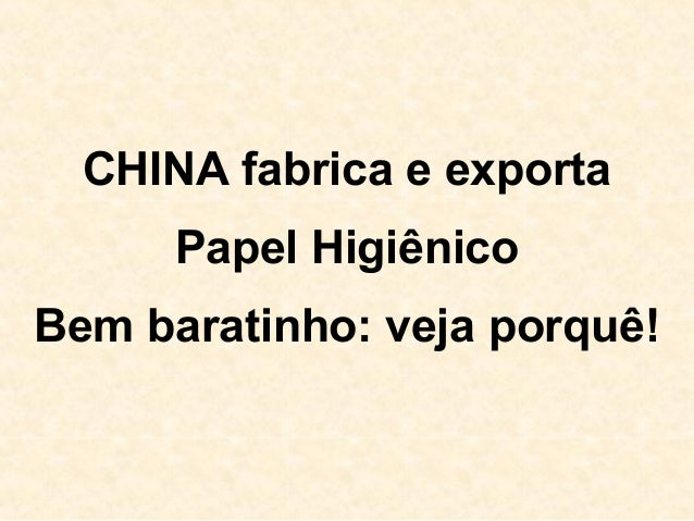 CHINA fabrica e exporta Papel Higiênico Bem baratinho: veja porquê!