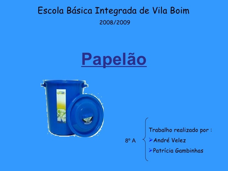 Papelão <ul><li>Trabalho realizado por : </li></ul><ul><li>André Velez </li></ul><ul><li>Patrícia Gambinhas </li></ul>8º A...