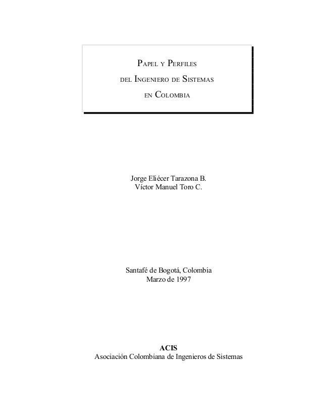 PAPEL Y PERFILES        DEL INGENIERO DE    SISTEMAS               EN   COLOMBIA           Jorge Eliécer Tarazona B.      ...
