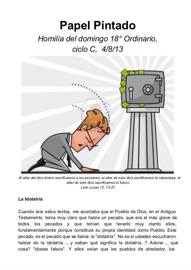 PapelPintado Homilíadeldomingo18°Ordinario, cicloC,4/8/13 Alaltardeldiosdinerosacrificamosalaspersonas,al...