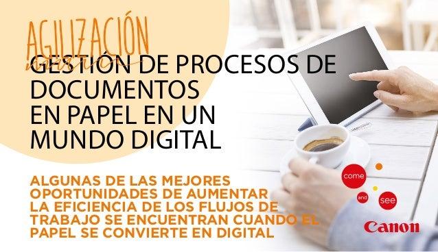 Gestión de procesos de documentos en papel en un mundo digital Agilización ALGUNAS DE LAS MEJORES OPORTUNIDADES DE AUMENTA...