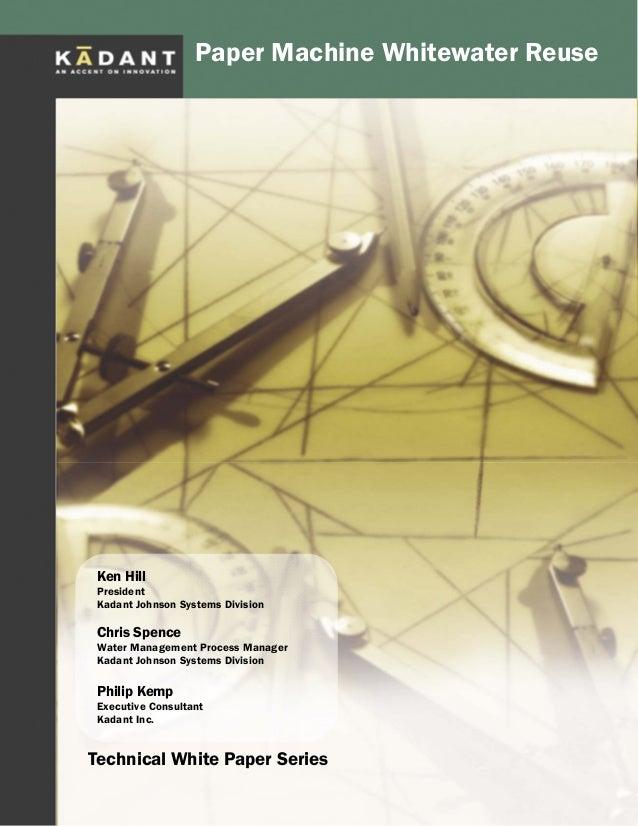 Paper Machine Whitewater Reuse© Kadant Inc. 2012 Paper Machine Whitewater Reuse Technical White Paper Series Ken Hill Pres...