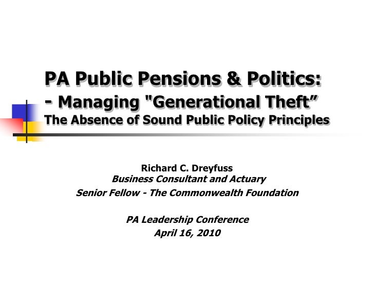 """PA Public Pensions & Politics: - Managing """"Generational Theft‖ The Absence of Sound Public Policy Principles              ..."""