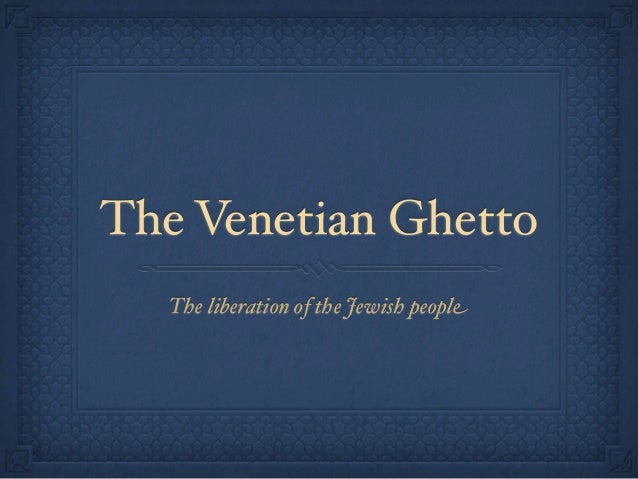 The Venetian Ghetto   The liberation of the Jewish people