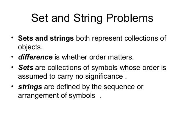 Set and String Problems• Sets and strings both represent collections of  objects.• difference is whether order matters.• S...