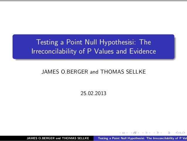 Testing a Point Null Hypothesisi: The  Irreconcilability of P Values and Evidence       JAMES O.BERGER and THOMAS SELLKE  ...