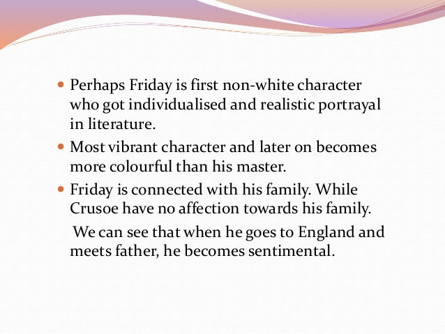 an analysis of the character of friday in robinson crusoe Humanity: a look at robinson crusoe this, again, illustrates the dramatic change in character that has taken place within crusoe over the course of his.