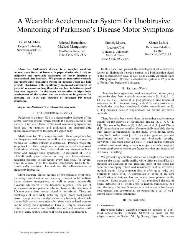 A Wearable Accelerometer System for Unobtrusive Monitoring of Parkinson's Disease Motor Symptoms Faisal M. Khan Rutgers Un...