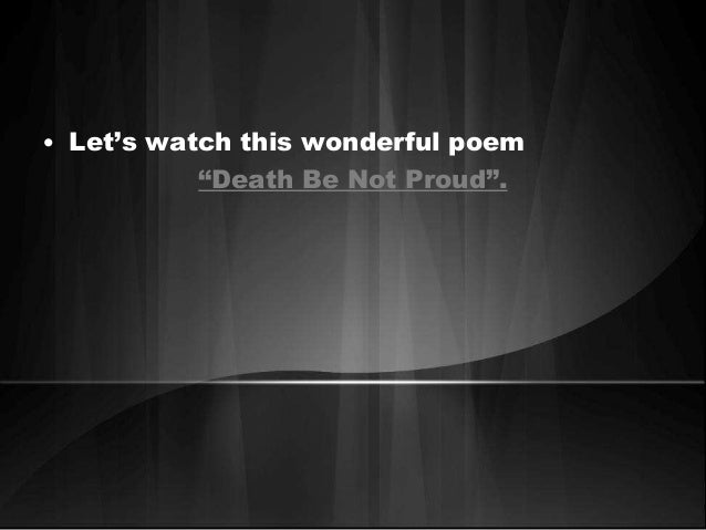 "poem death should not be proud Like ""dear lovely death,"" turner's poem views death as a time of transition and change,  ""death, be not proud"" is a great choice for religious ceremonies."