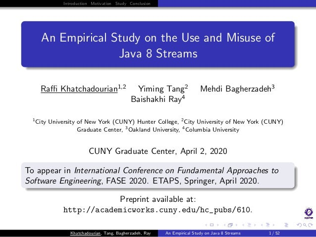Introduction Motivation Study Conclusion An Empirical Study on the Use and Misuse of Java 8 Streams Raffi Khatchadourian1,2 ...