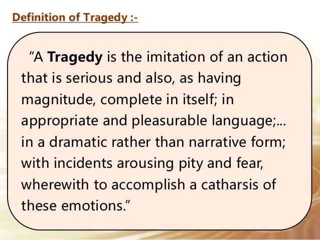 an analysis of aristotles definition of tragedy The econtent uploaded on this website is on literary theory and criticism 141 the definition of tragedy to aristotle, in a good tragedy.