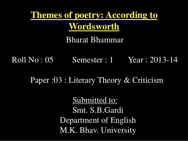 Themes of poetry: According to Wordsworth Bharat Bhammar Roll No : 05  Semester : 1  Year : 2013-14  Paper :03 : Literary ...