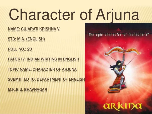 NAME: GUJARATI KRISHNA V. STD: M.A. (ENGLISH) ROLL NO.: 20 PAPER IV: INDIAN WRITING IN ENGLISH TOPIC NAME: CHARACTER OF AR...