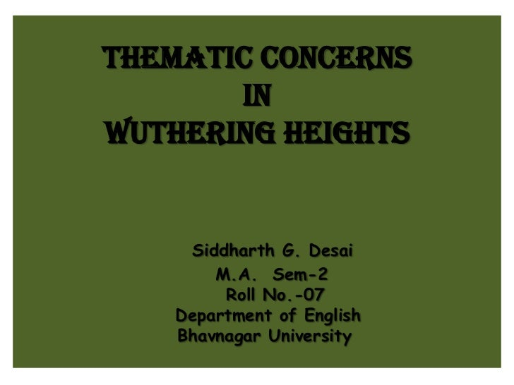 Thematic concernsinWuthering HeightsSiddharth G. Desai    M.A.  Sem-2 Roll No.-07Department of EnglishBhavnagar University...