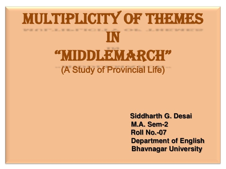 "Multiplicity of themes in ""Middlemarch"" (A Study of Provincial Life)                                                  Sidd..."