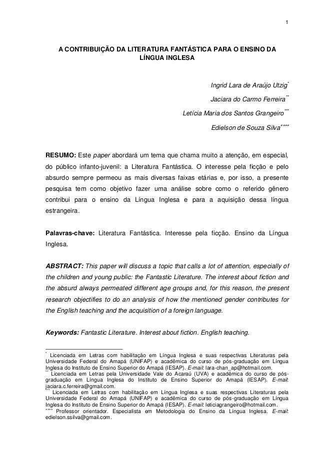 1  A CONTRIBUIÇÃO DA LITERATURA FANTÁSTICA PARA O ENSINO DA LÍNGUA INGLESA  Ingrid Lara de Araújo Utzig* Jaciara do Carmo ...