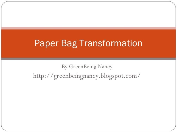 By GreenBeing Nancy http://greenbeingnancy.blogspot.com/ Paper Bag Transformation
