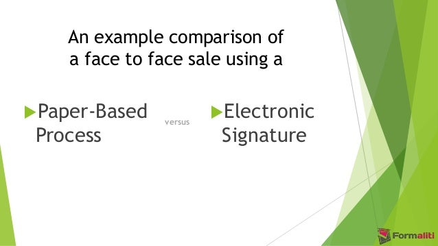 An example comparison of a face to face sale using a Paper-Based Process Electronic Signature versus