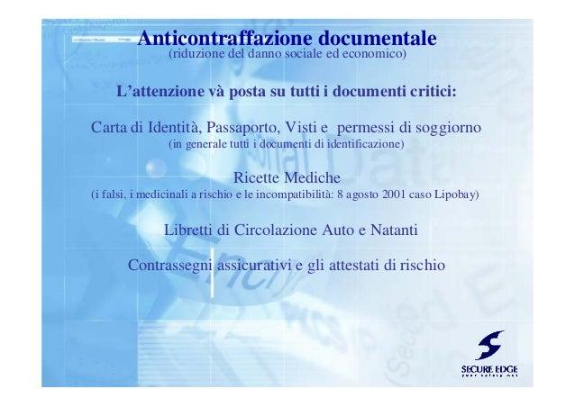 Anticontraffazione documentale (riduzione del danno sociale ed economico) L'attenzione và posta su tutti i documenti criti...