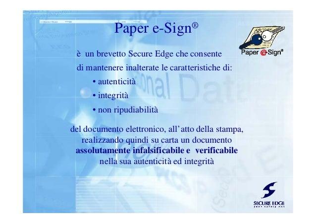 è un brevetto Secure Edge che consente di mantenere inalterate le caratteristiche di: • autenticità • integrità • non ripu...