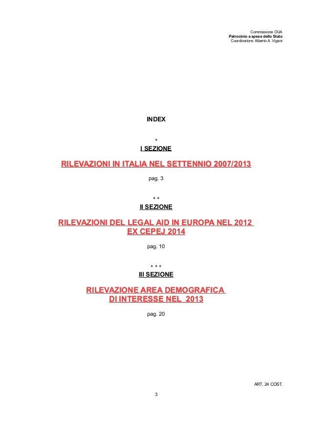 Commissione OUA Patrocinio a spese dello Stato Coordinatore: Alberto A. Vigani INDEX * I SEZIONE RILEVAZIONI IN ITALIA NEL...