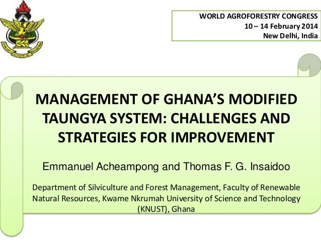 WORLD AGROFORESTRY CONGRESS 10 – 14 February 2014 New Delhi, India  MANAGEMENT OF GHANA'S MODIFIED TAUNGYA SYSTEM: CHALLEN...
