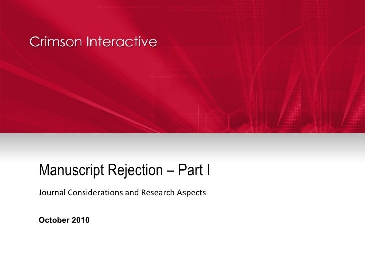 Manuscript Rejection – Part I Journal Considerations and Research Aspects October 2010