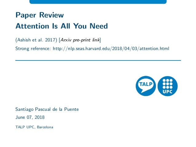 Attention is all you need (UPC Reading Group 2018, by Santi Pascual)