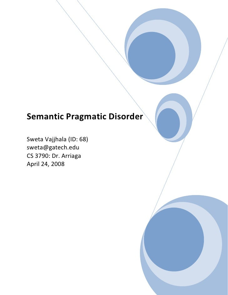 Semantic Pragmatic Disorder  Sweta Vajjhala (ID: 68) sweta@gatech.edu CS 3790: Dr. Arriaga April 24, 2008