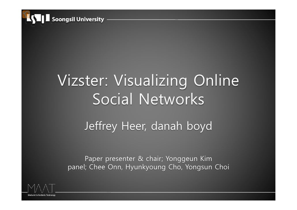 Vizster: Visualizing Online      Social Networks      Jeffrey Heer, danah boyd        Paper presenter & chair; Yonggeun Ki...