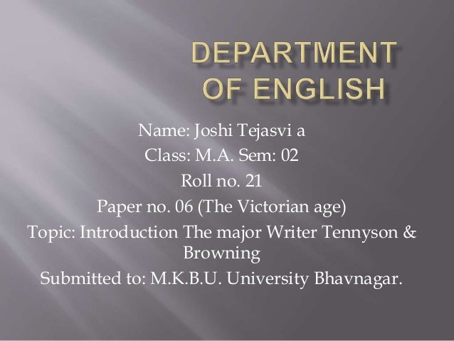 Name: Joshi Tejasvi a Class: M.A. Sem: 02 Roll no. 21 Paper no. 06 (The Victorian age) Topic: Introduction The major Write...