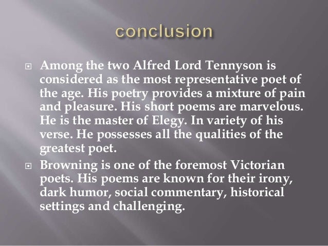  Among the two Alfred Lord Tennyson is considered as the most representative poet of the age. His poetry provides a mixtu...