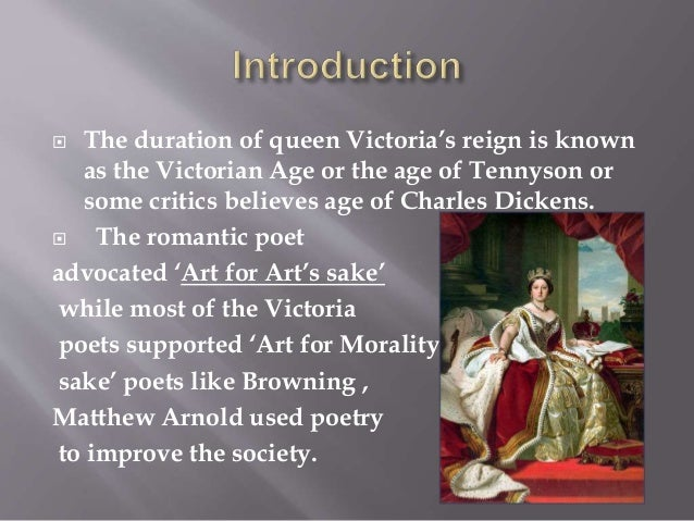  The duration of queen Victoria's reign is known as the Victorian Age or the age of Tennyson or some critics believes age...