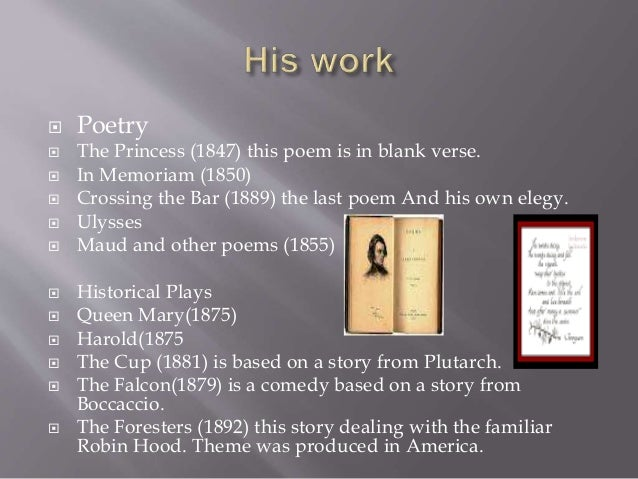  Poetry  The Princess (1847) this poem is in blank verse.  In Memoriam (1850)  Crossing the Bar (1889) the last poem A...