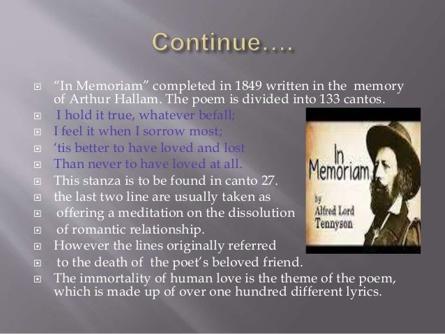 """ """"In Memoriam"""" completed in 1849 written in the memory of Arthur Hallam. The poem is divided into 133 cantos.  I hold it..."""