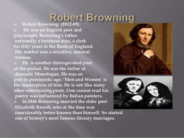  Robert Browning (1812-89).  He was an English poet and playwright. Browning's father outwardly a business man, a clerk ...