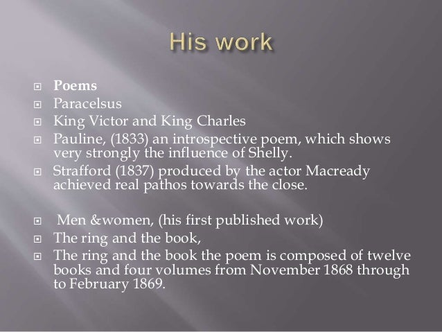  Poems  Paracelsus  King Victor and King Charles  Pauline, (1833) an introspective poem, which shows very strongly the...