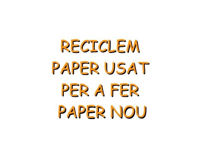 RECICLEM  PAPER USAT  PER A FER  PAPER NOU