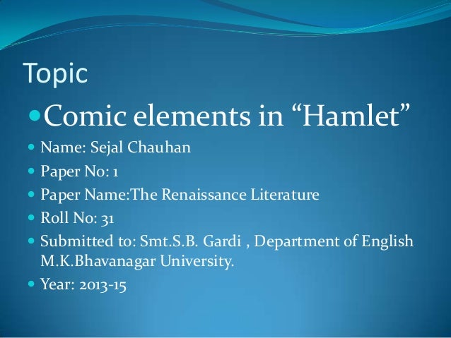 """Topic Comic elements in """"Hamlet""""  Name: Sejal Chauhan  Paper No: 1   Paper Name:The Renaissance Literature  Roll No: ..."""