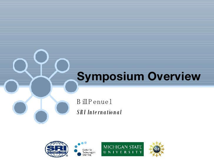 Symposium Overview Bill Penuel SRI International