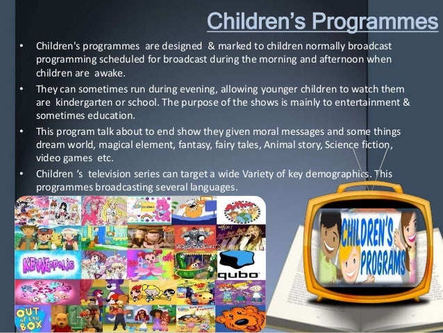 Children's Programmes • Children's programmes are designed & marked to children normally broadcast programming scheduled f...