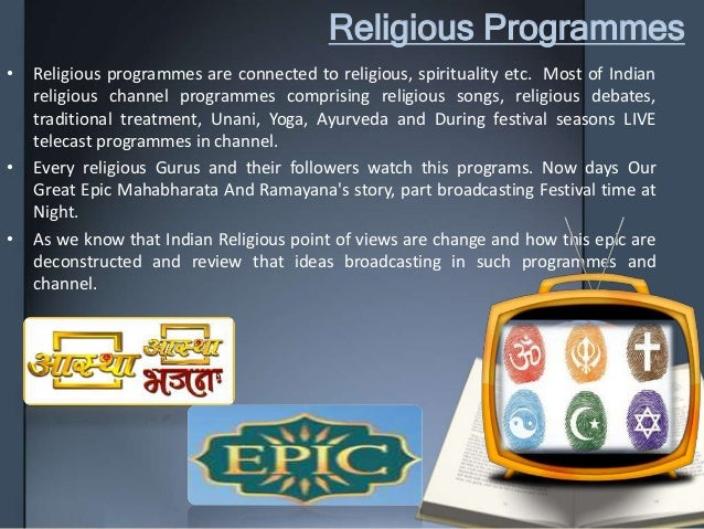 Religious Programmes • Religious programmes are connected to religious, spirituality etc. Most of Indian religious channel...