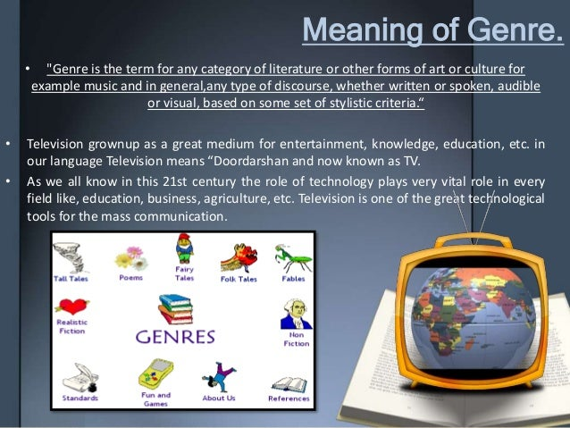 """Meaning of Genre. • """"Genre is the term for any category of literature or other forms of art or culture for example music a..."""