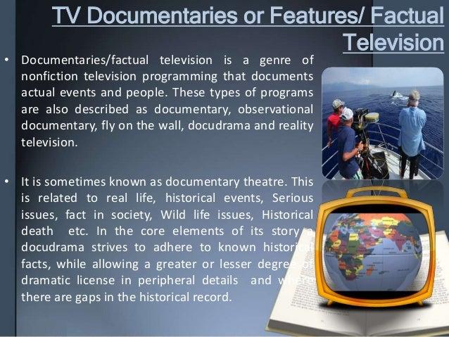 TV Documentaries or Features/ Factual Television • Documentaries/factual television is a genre of nonfiction television pr...