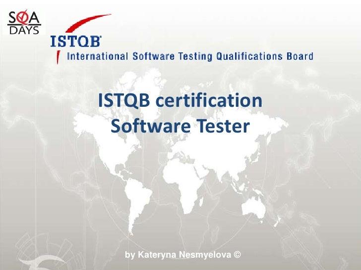 ISTQB certificationSoftware Tester<br />by Kateryna Nesmyelova ©<br />
