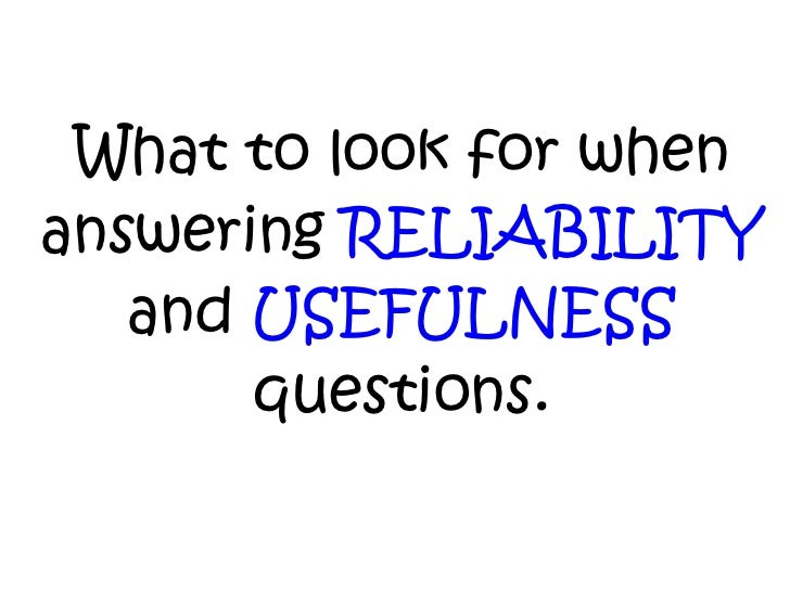 What to look for when answering  RELIABILITY  and  USEFULNESS  questions.