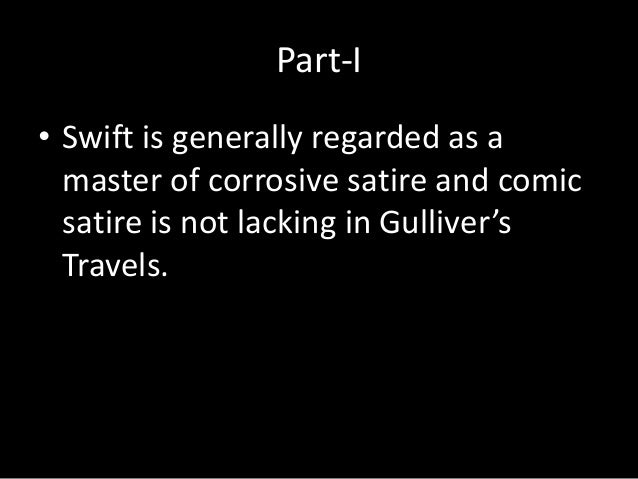 gullivers travels satire essay Free essay: they feed him, and soon untie him but still keep him in confinement while in his confinement, he is visited by the emperor who likes gulliver.