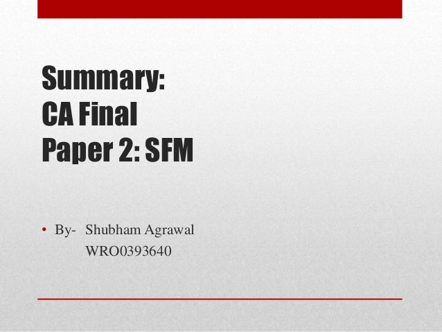 Summary: CA Final Paper 2: SFM • By- Shubham Agrawal WRO0393640