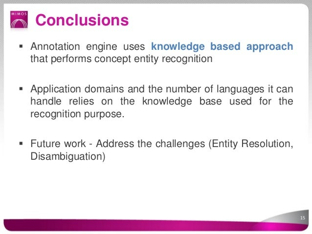 Conclusions Annotation engine uses knowledge based approach  that performs concept entity recognition Application domain...