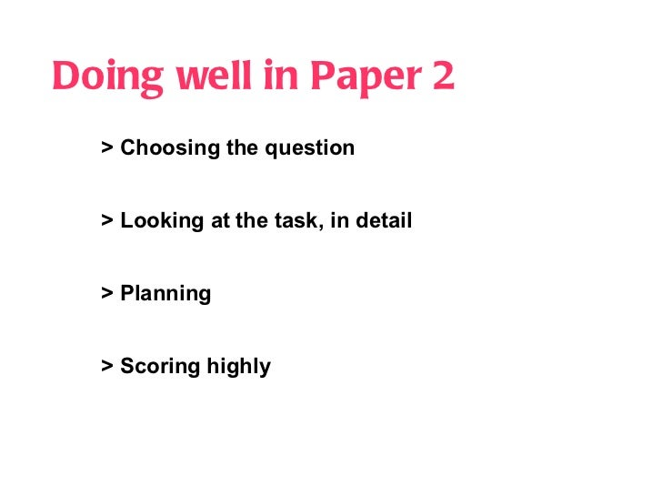 Doing well in Paper 2 > Choosing the question > Looking at the task, in detail   > Planning > Scoring highly